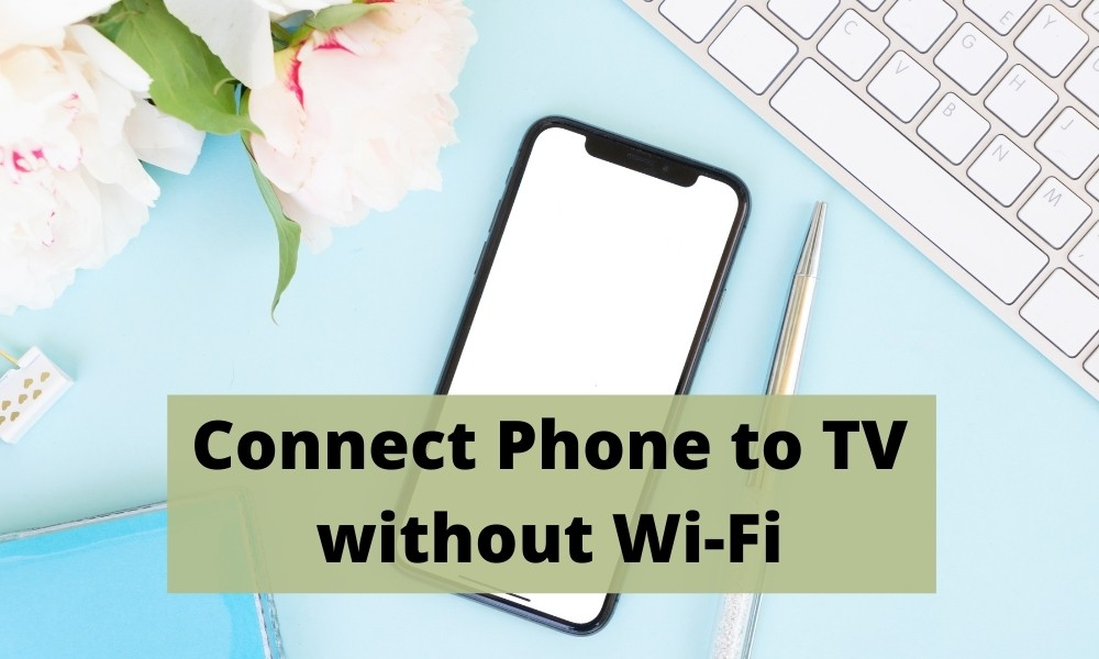 Connect Phone to TV without Wi-Fi featured image